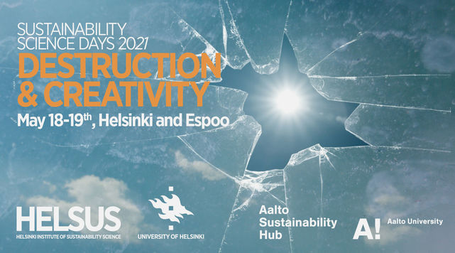 Sustainability Science Days 2021 - Destruction & Creativity - May 18-19th, Helsinki and Espoo