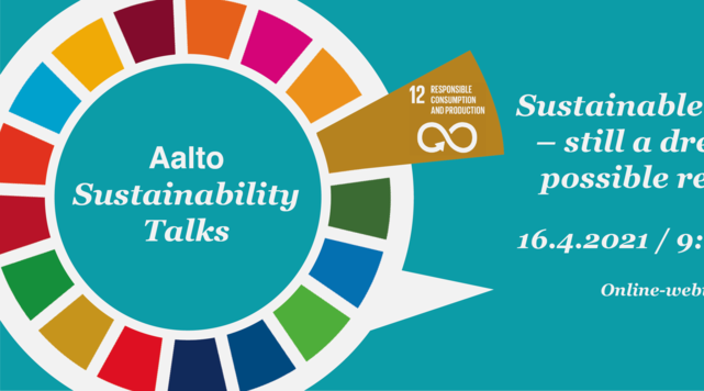 Aalto Sustainability Talks seminar series wheel logo, with turquoise background. Highlited is SDG 12 slot on brown colour. Text with font Georfia: Sustainable textiles - still dream or possible reality? 16.4.2021 / 9:00-10:15, Online-webinar.