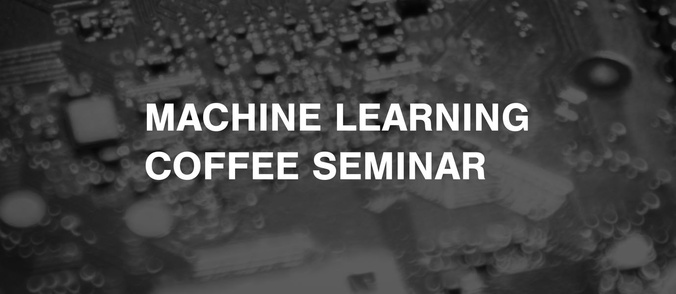 Machine Learning Coffee Seminar, image: Matti Ahlgren