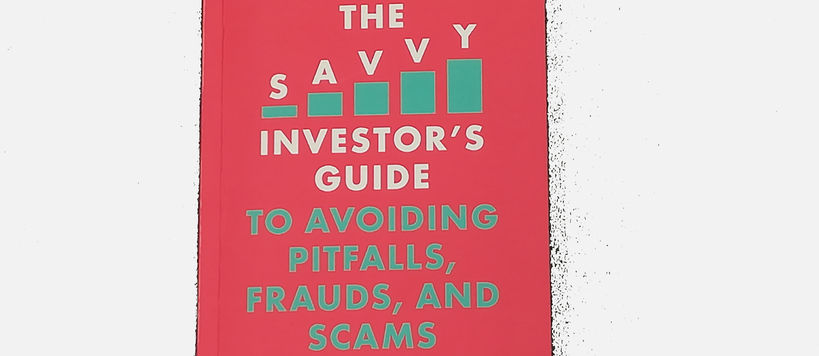 The Savvy Investor's Guide to Avoidin Pitfalls, Frauds, and Scams. Book cover.