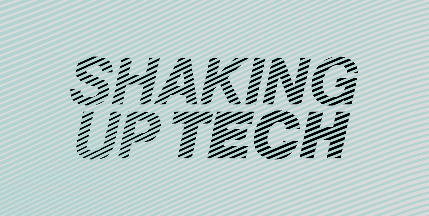 Shaking up Tech