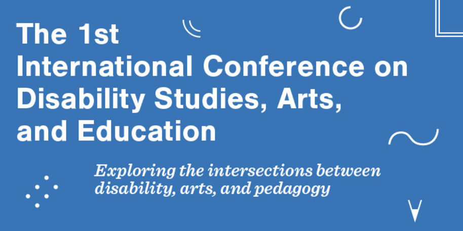 The 1st International Conference on Disability Studies, Arts, and Education